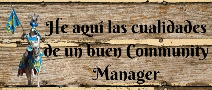 las cualidades de todo buen comunity manager